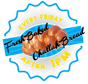 Every Friday we have Fresh Baked Challah Bread After 1pm